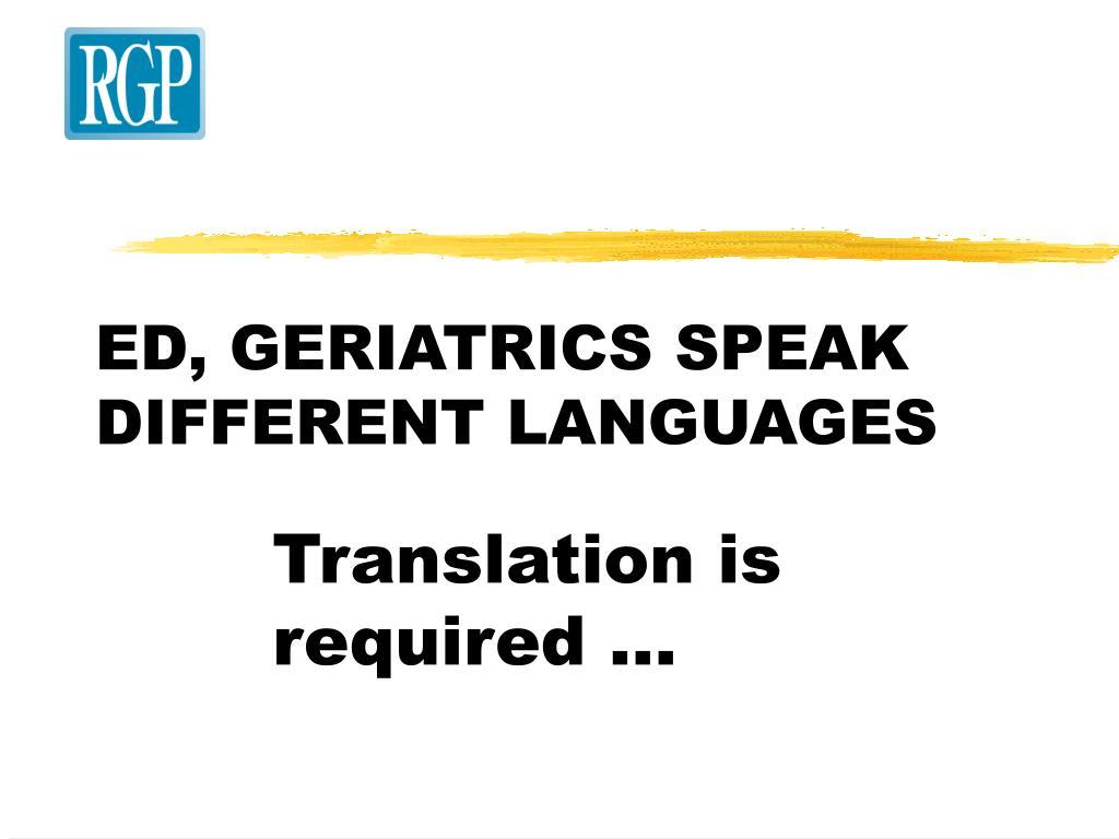 ED, GERIATRICS SPEAK DIFFERENT LANGUAGES