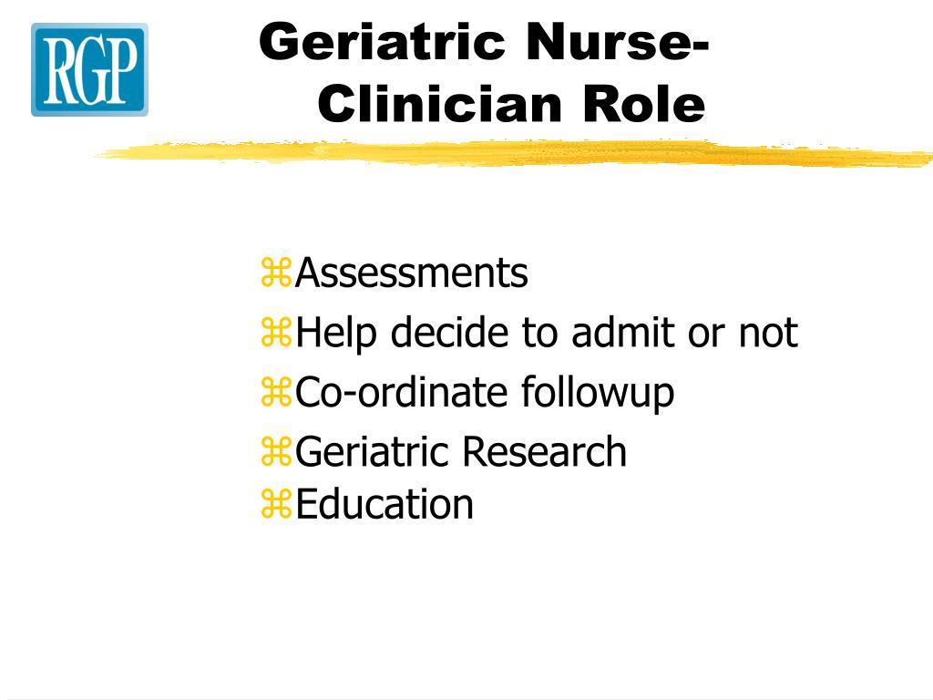 Geriatric Nurse-    Clinician Role