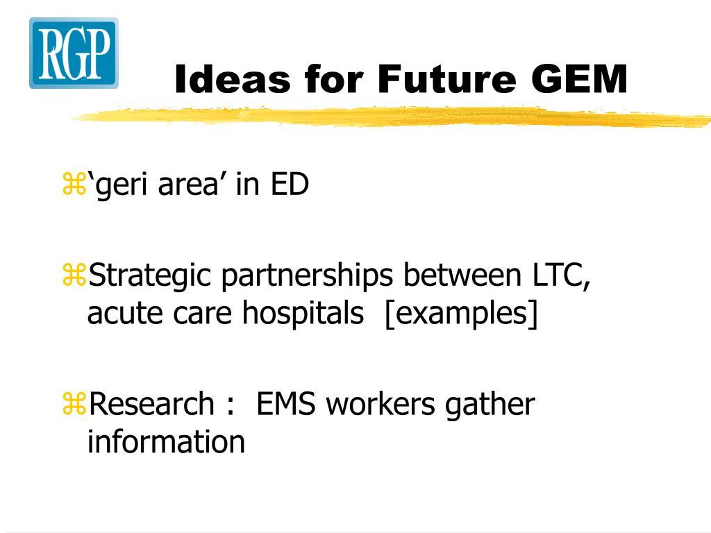 Ideas for Future GEM