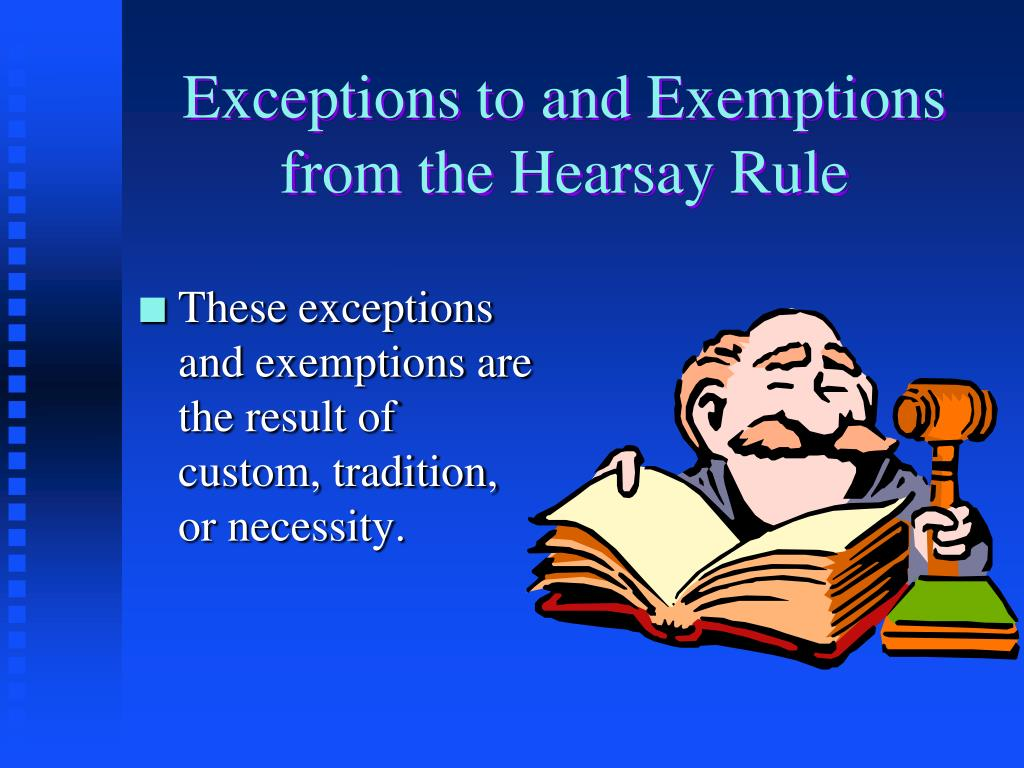 Exceptions to and Exemptions from the Hearsay Rule