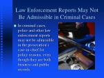 law enforcement reports may not be admissible in criminal cases