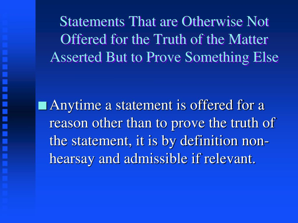 Statements That are Otherwise Not Offered for the Truth of the Matter Asserted But to Prove Something Else