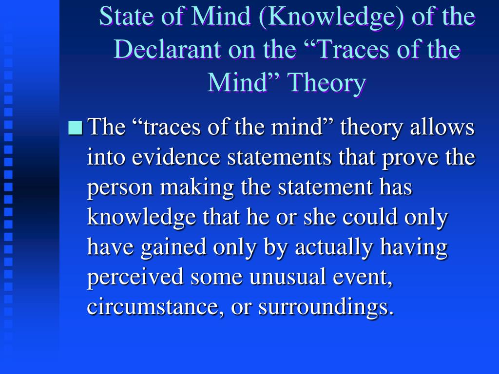 "State of Mind (Knowledge) of the Declarant on the ""Traces of the Mind"" Theory"