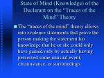 state of mind knowledge of the declarant on the traces of the mind theory
