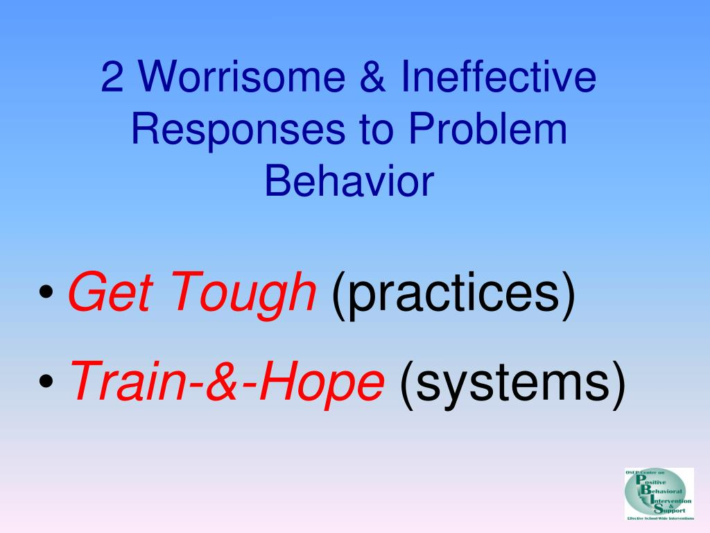 2 Worrisome & Ineffective Responses to Problem Behavior