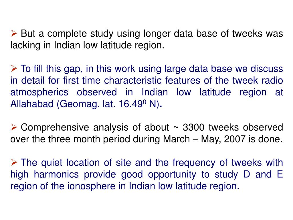 But a complete study using longer data base of tweeks was lacking in Indian low latitude region.