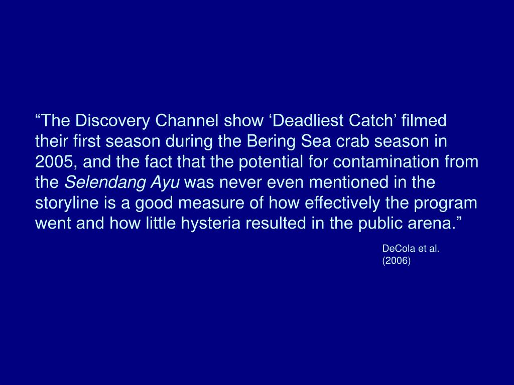 """The Discovery Channel show 'Deadliest Catch' filmed their first season during the Bering Sea crab season in 2005, and the fact that the potential for contamination from the"