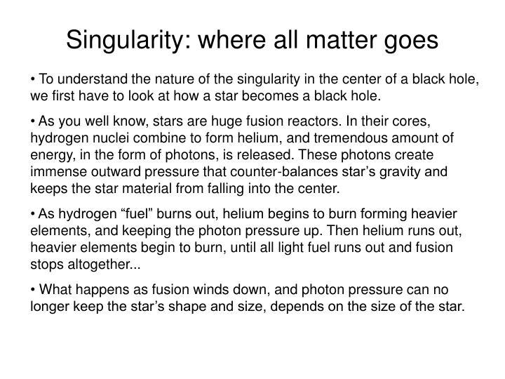 Singularity: where all matter goes