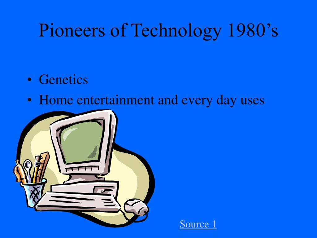 Pioneers of Technology 1980's