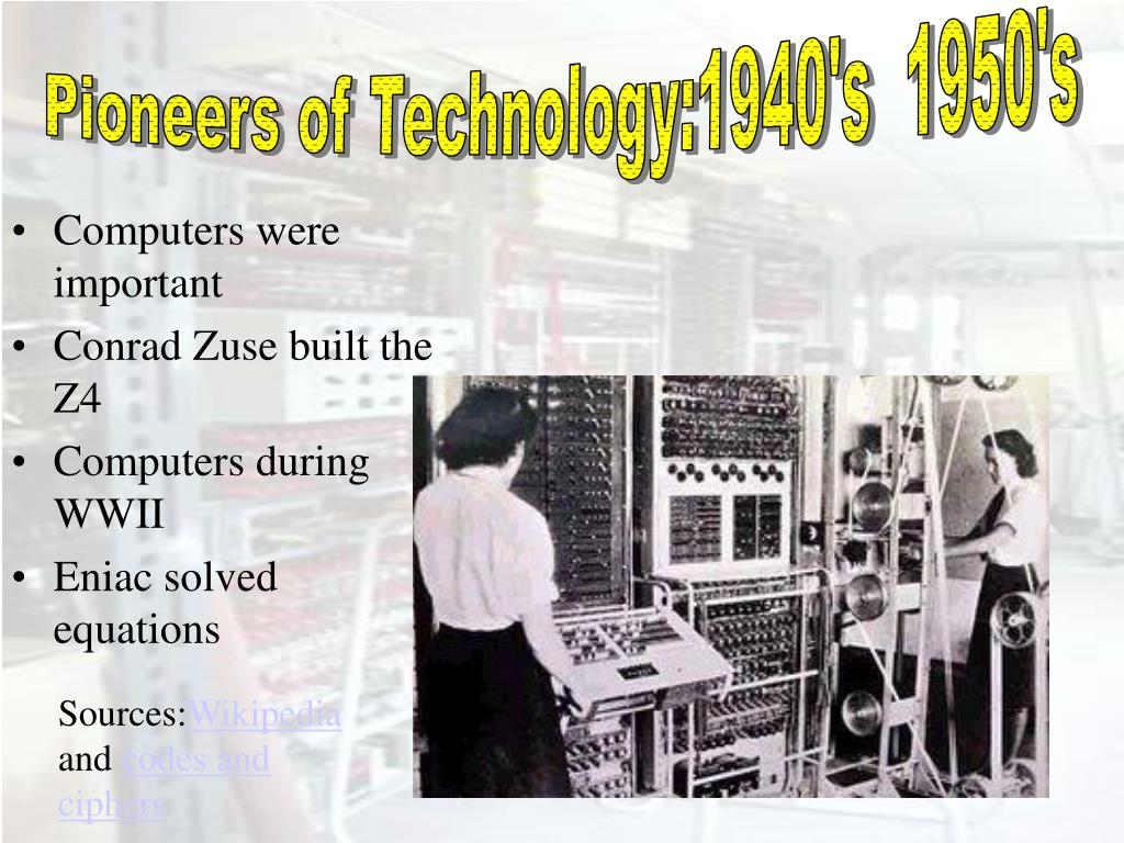 Pioneers of Technology:1940's  1950's