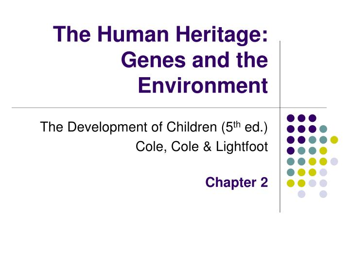 The human heritage genes and the environment