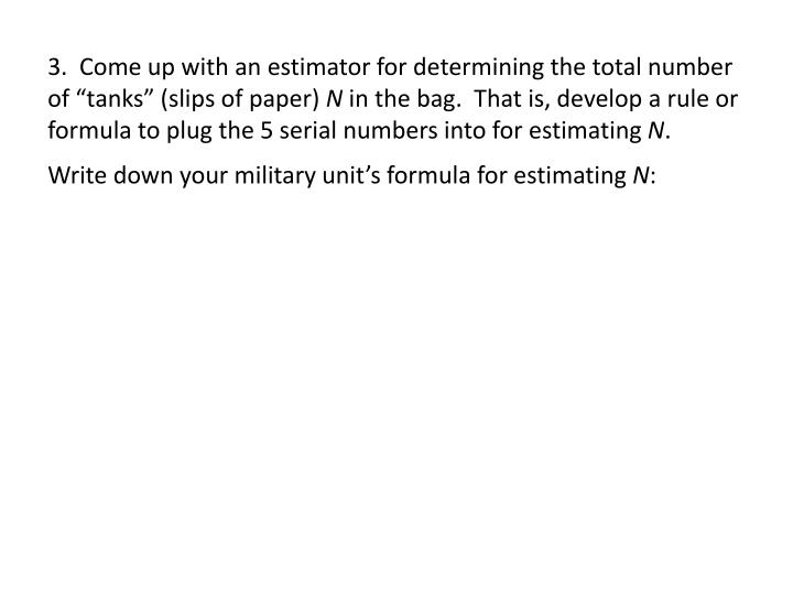 "3.  Come up with an estimator for determining the total number of ""tanks"" (slips of paper)"