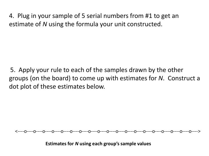 4.  Plug in your sample of 5 serial numbers from #1 to get an estimate of