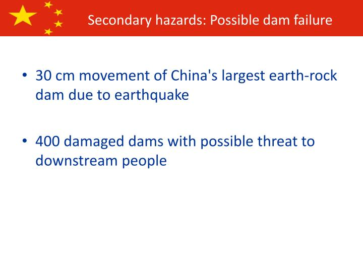 Secondary hazards: Possible dam failure