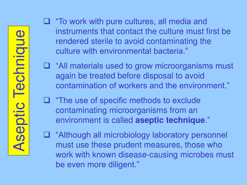 """To work with pure cultures, all media and instruments that contact the culture must first be rendered sterile to avoid contaminating the culture with environmental bacteria."""