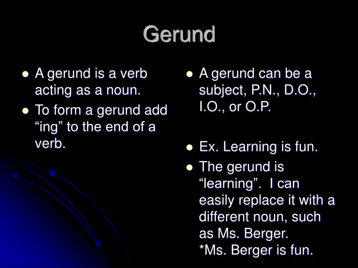 A gerund is a verb acting as a noun.
