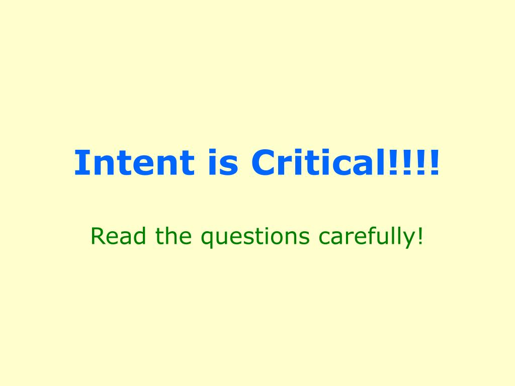 Intent is Critical!!!!