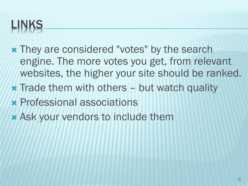 "They are considered ""votes"" by the search engine. The more votes you get, from relevant websites, the higher your site should be ranked."