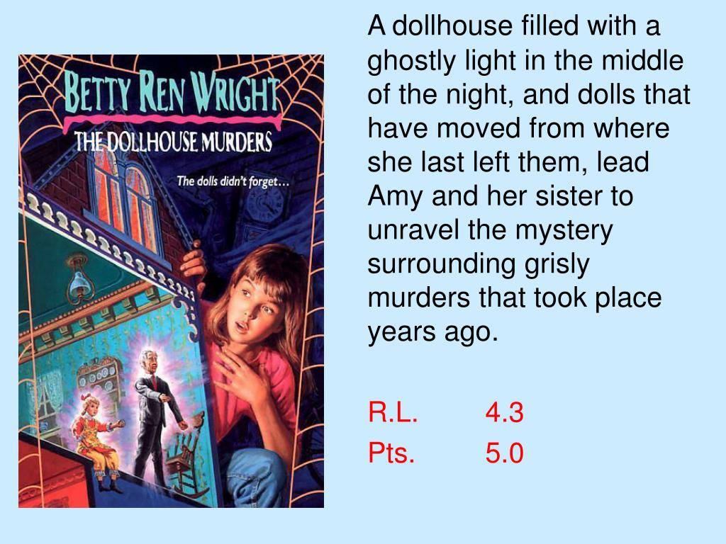 A dollhouse filled with a ghostly light in the middle of the night, and dolls that have moved from where she last left them, lead Amy and her sister to unravel the mystery surrounding grisly murders that took place years ago.