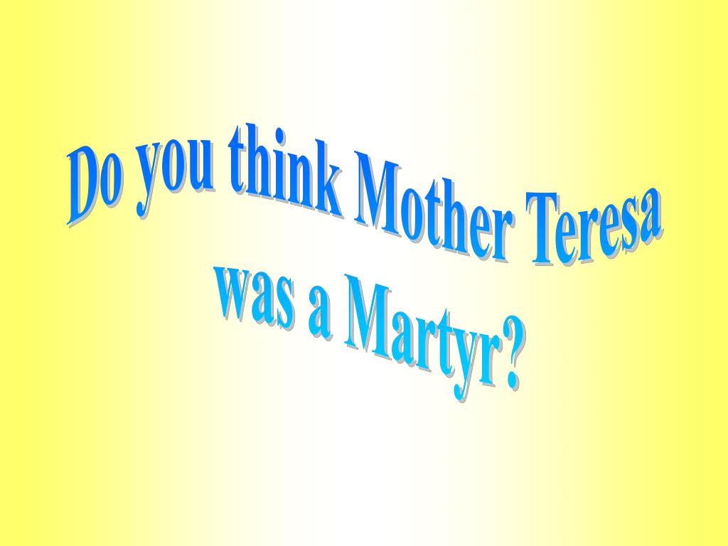 Do you think Mother Teresa