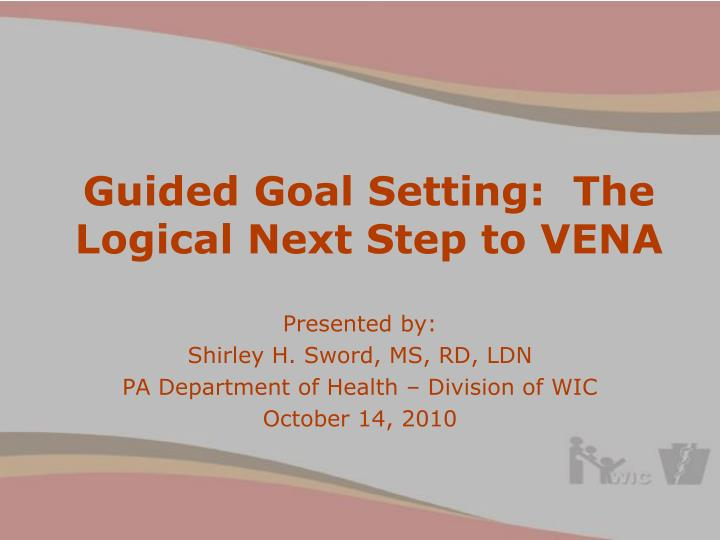 Guided goal setting the logical next step to vena