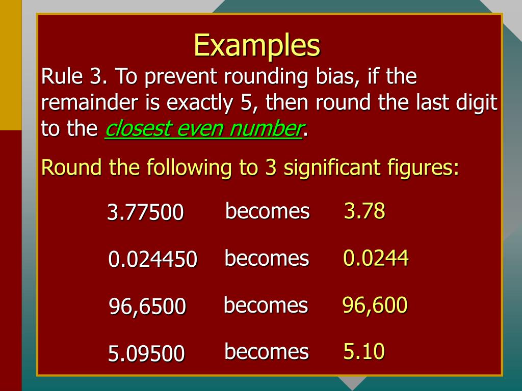 Rule 3. To prevent rounding bias, if the remainder is exactly 5, then round the last digit to the