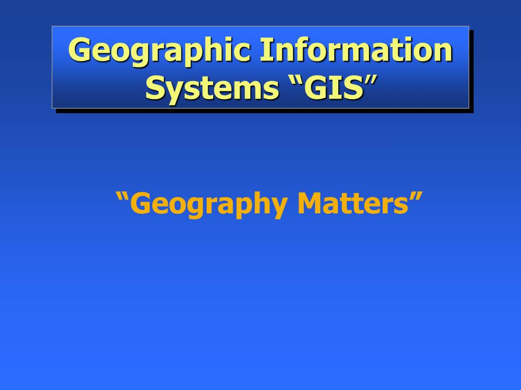"Geographic Information Systems ""GIS"