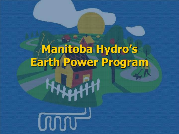 Manitoba hydro s earth power program