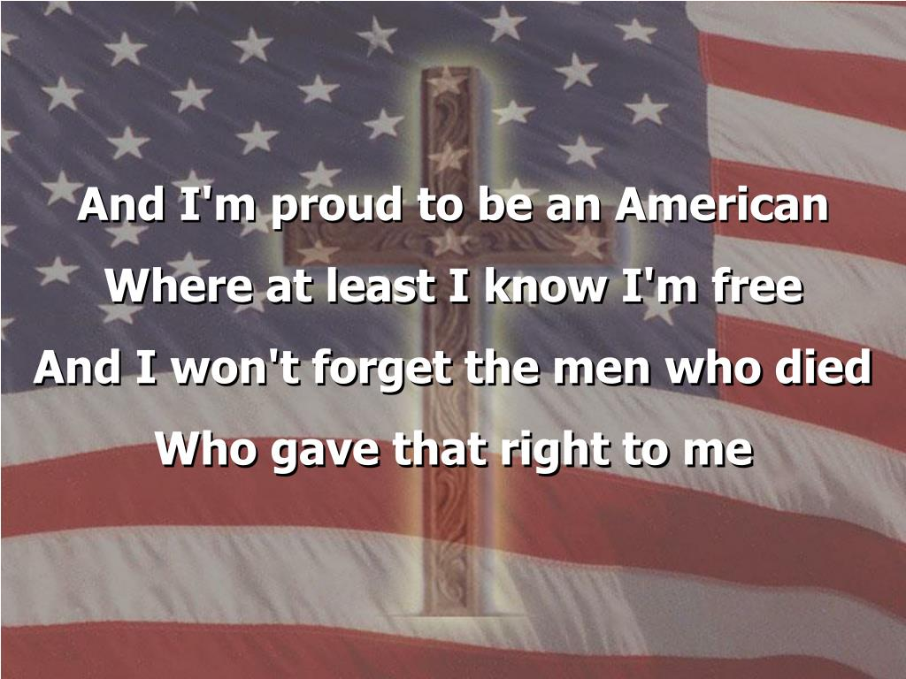 And I'm proud to be an American