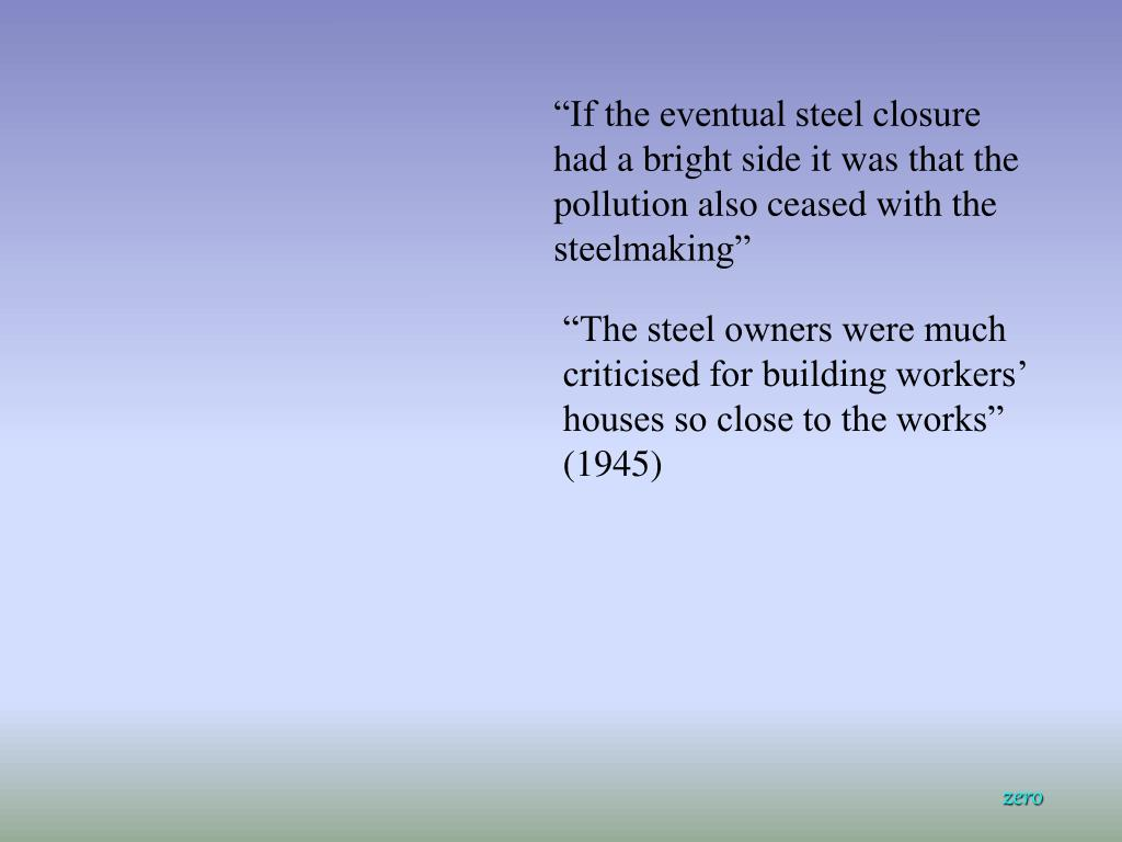 """If the eventual steel closure had a bright side it was that the pollution also ceased with the steelmaking"""
