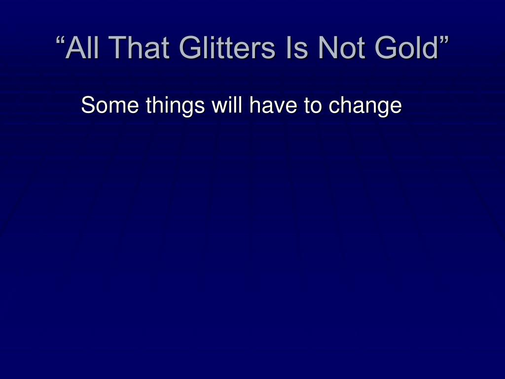all that glitters are not gold Jrr tolkien 'all that is gold does not glitter,not all those who wander are lostthe old that is strong does not wither,deep roots are not reache.