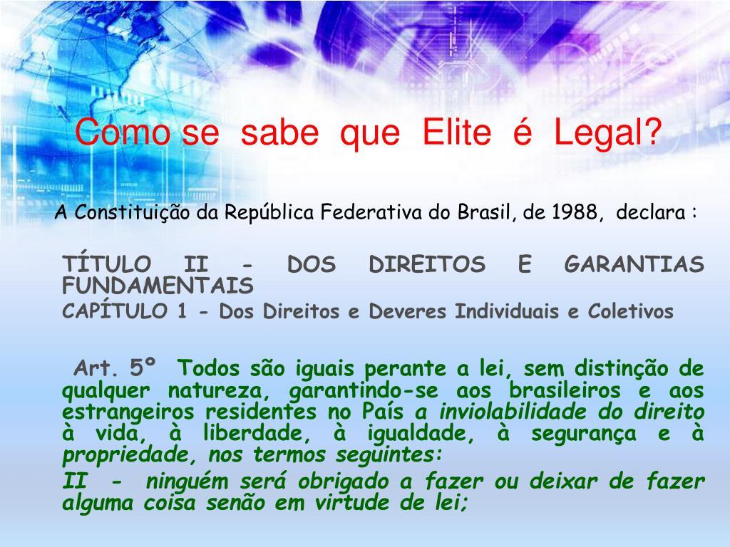 Como se  sabe  que  Elite  é  Legal?