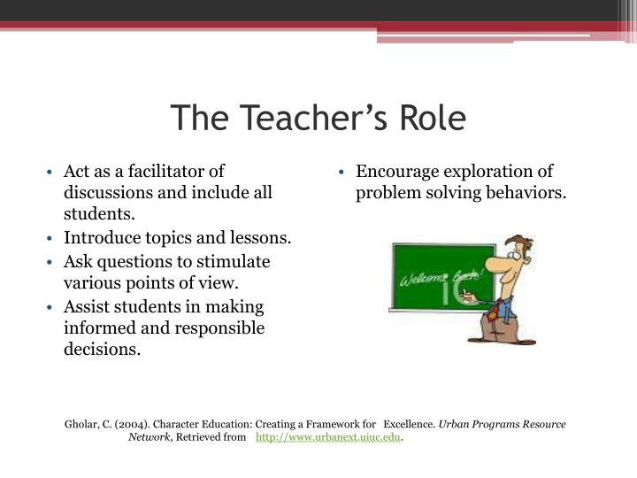 role of teachers in character formation Recognizing the parent role in character education  but i'm talking about a triad in which parents are students' primary teachers and home is the primary classroom  as sowing parents' role .