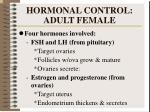 hormonal control adult female
