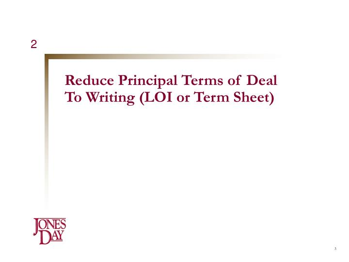 Reduce principal terms of deal to writing loi or term sheet