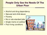 people only see the needs of the urban poor