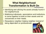 what neighborhood transformation is built on