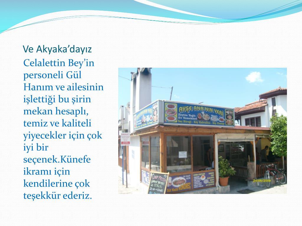 Ve Akyaka'dayız