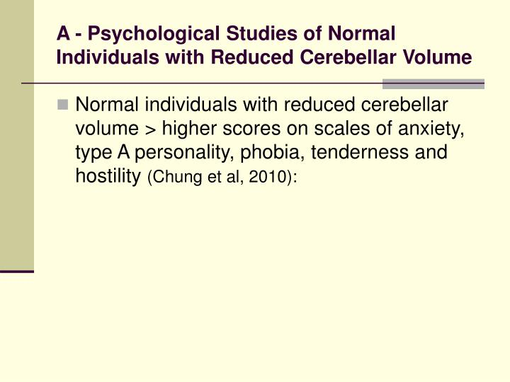 A - Psychological Studies of Normal Individuals with Reduced Cerebellar Volume