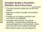 cerebellar studies in psychiatric disorders general observations