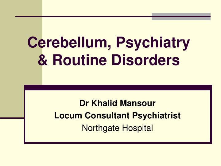 Cerebellum psychiatry routine disorders