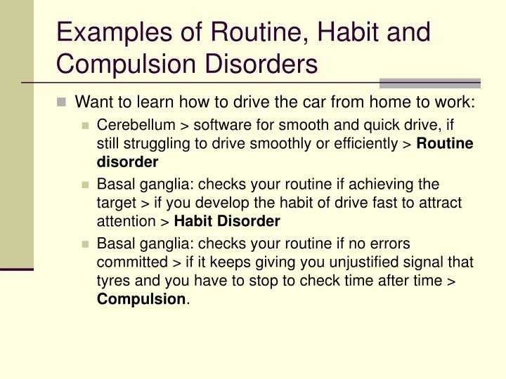 Examples of Routine, Habit and Compulsion Disorders