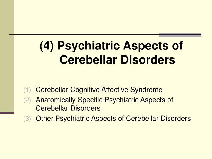 (4) Psychiatric Aspects of Cerebellar Disorders