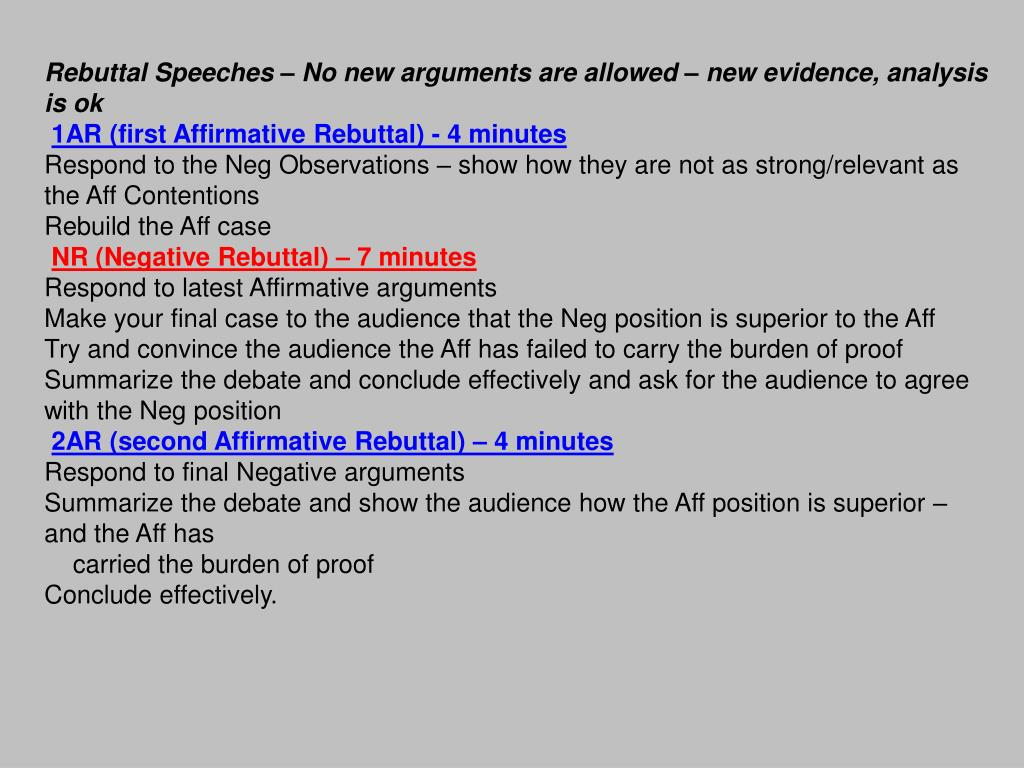 Rebuttal Speeches – No new arguments are allowed – new evidence, analysis is ok