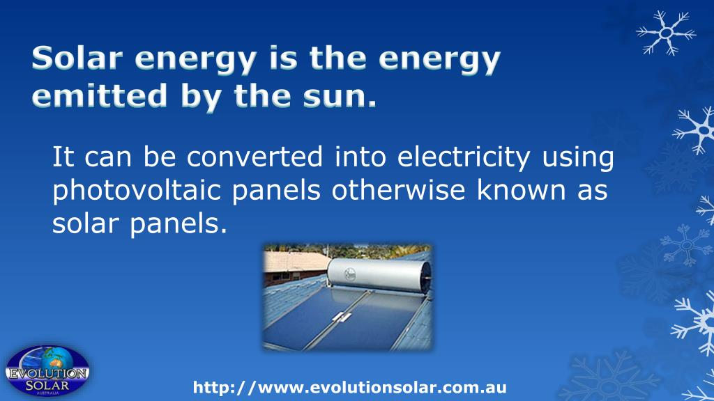 Solar energy is the energy emitted by the sun.