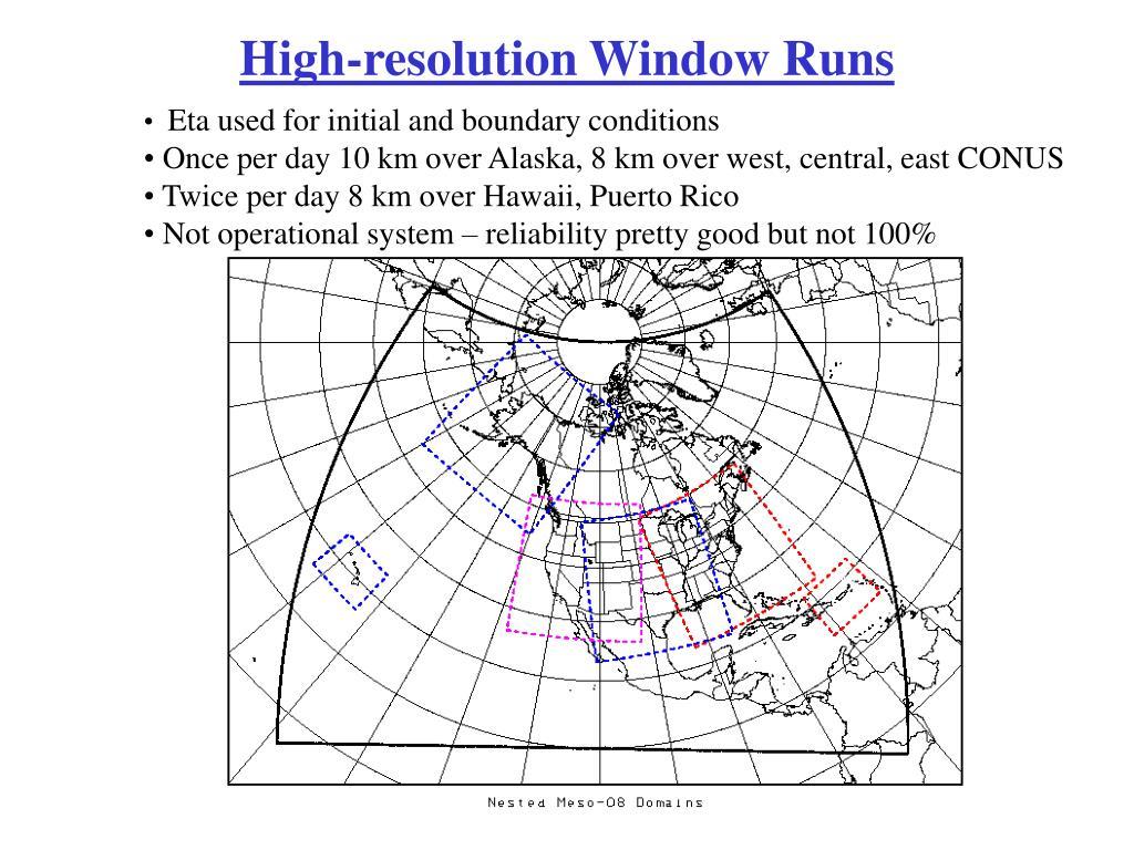 High-resolution Window Runs
