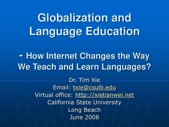 Globalization and language education how internet changes the way we teach and learn languages l.jpg