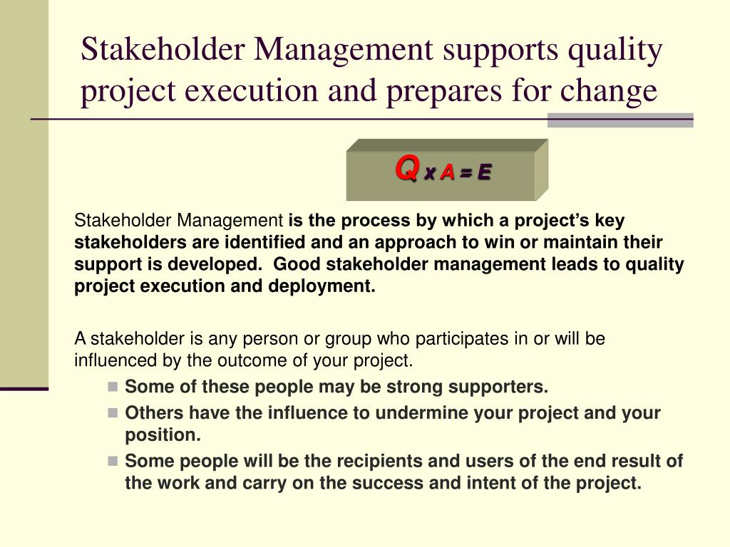 Stakeholder Management supports quality project execution and prepares for change