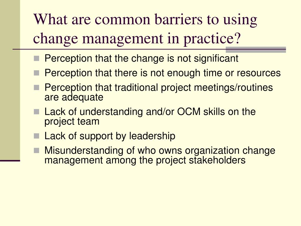 What are common barriers to using change management in practice?