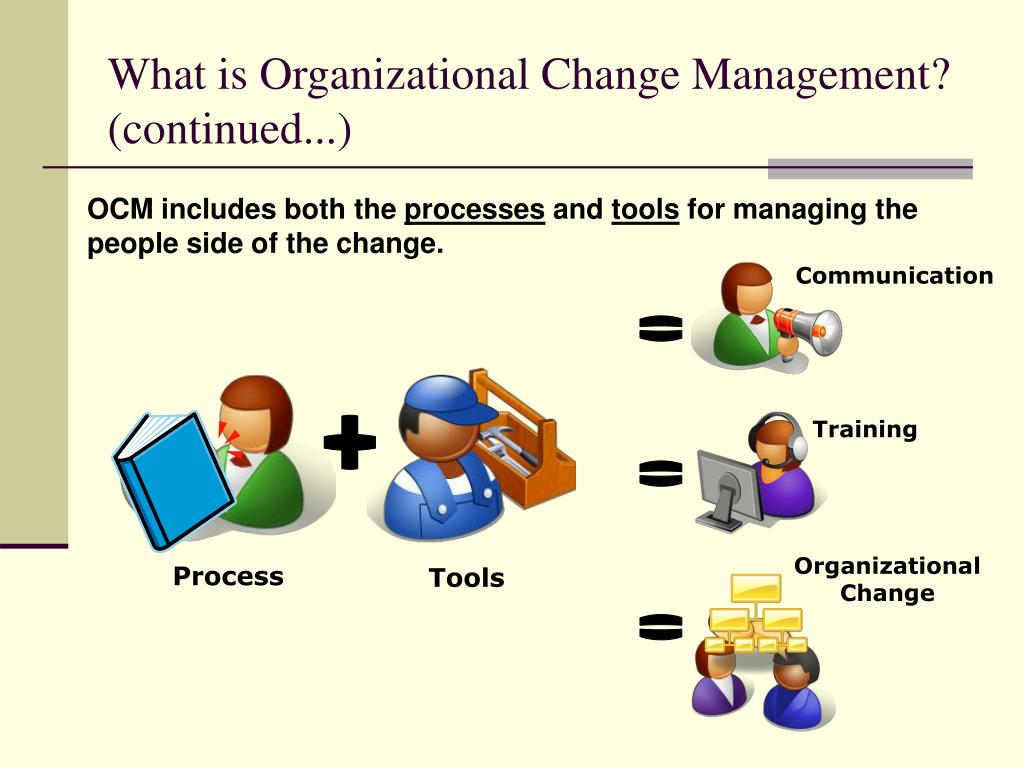 What is Organizational Change Management? (continued...)